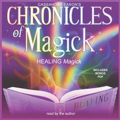 Chronicles of Magick: Healing Magick by Cassandra Eason