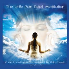 The Little Pain Relief Meditation by Philip Permutt