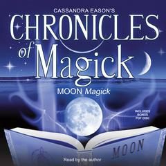 Chronicles of Magick: Moon Magick by Cassandra Eason