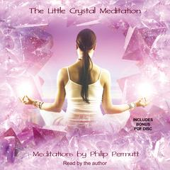 The Little Crystal Meditation by Philip Permutt