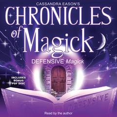 Chronicles of Magick: Defensive Magick by Cassandra Eason
