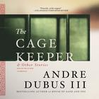 The Cage Keeper, and Other Stories by Andre Dubus III