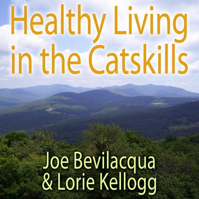 Healthy Living in the Catskills by Joe Bevilacqua