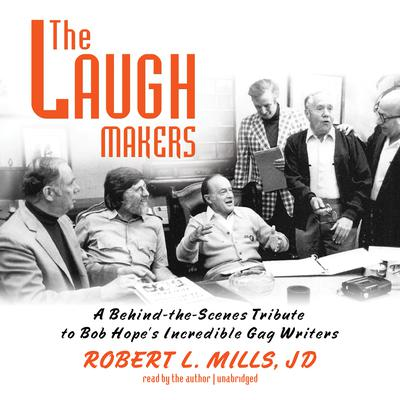 The Laugh Makers by Robert L. Mills, JD
