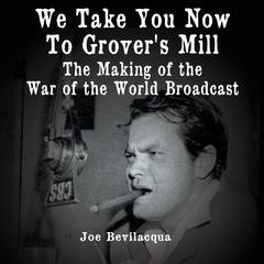 We Take You Now to Grover's Mill by Joe Bevilacqua