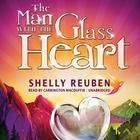 The Man with the Glass Heart by Shelly Reuben