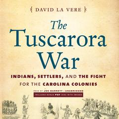 The Tuscarora War by David La Vere
