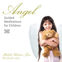 Angel Guided Meditations for Children by Michelle Roberton-Jones