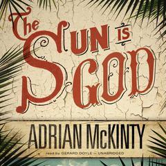 The Sun Is God by Adrian McKinty