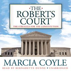 The Roberts Court by Marcia Coyle