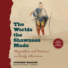 The Worlds the Shawnees Made by Stephen Warren