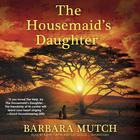 The Housemaid's Daughter by Barbara Mutch
