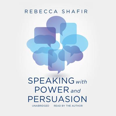 Speaking with Power and Persuasion by Rebecca Shafir
