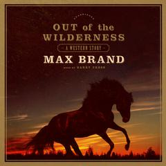 Out of the Wilderness by Max Brand