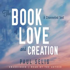 The Book of Love and Creation by Paul Selig