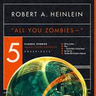 """""""All You Zombies—"""" by Robert A. Heinlein"""