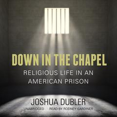 Down in the Chapel by Joshua Dubler