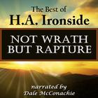 Not Wrath—But Rapture by H. A. Ironside