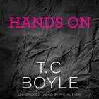 Hands On by T. C. Boyle