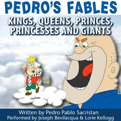 Pedro's Fables: Kings, Queens, Princes, Princesses, and Giants by Pedro Pablo Sacristán