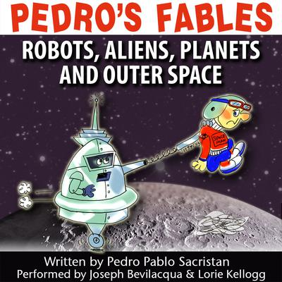 Pedro's Fables: Robots, Aliens, Planets, and Outer Space by Pedro Pablo Sacristán