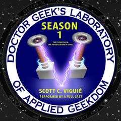 Doctor Geek's Laboratory, Season 1 by Dr. Scott C. Viguié