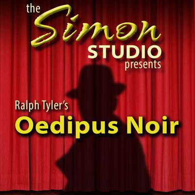 Simon Studio Presents: Oedipus Noir by Ralph Tyler