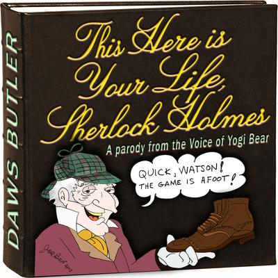 This Here Is Your Life, Sherlock Holmes by Charles Dawson Butler, Douglas McEwan, the Daws Butler Workshop