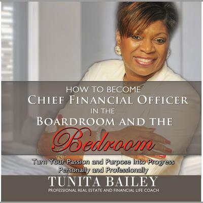 How to Become Chief Financial Officer in the Boardroom and the Bedroom by Tunita Bailey