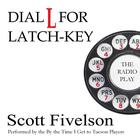 Dial L for Latch-Key by Scott Fivelson