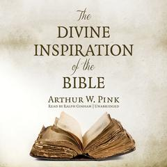 The Divine Inspiration of the Bible by Arthur W. Pink