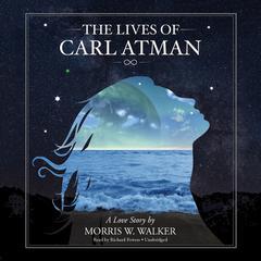 The Lives of Carl Atman by Morris Wayne Walker