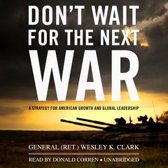 Don't Wait for the Next War by General Wesley K. Clark