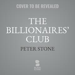 The Billionaires' Club by Peter Stone