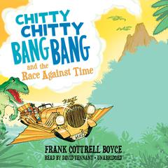 Chitty Chitty Bang Bang and the Race against Time by Frank Cottrell Boyce