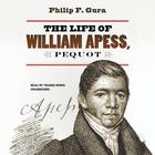 The Life of William Apess, Pequot by Philip F. Gura