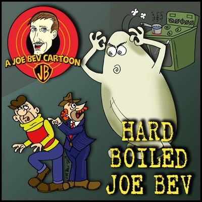 Hard-Boiled Joe Bev by Joe Bevilacqua, William Melillo