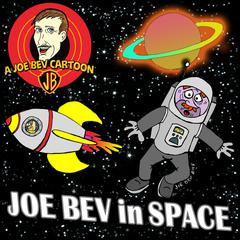 Joe Bev in Outer Space by Joe Bevilacqua