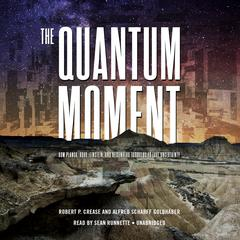 The Quantum Moment by Robert P. Crease, Alfred Scharff Goldhaber