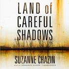 Land of Careful Shadows by Suzanne Chazin