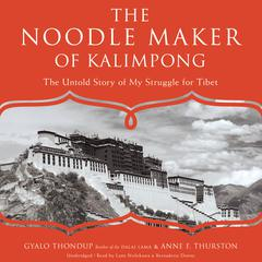 The Noodle Maker of Kalimpong by Gyalo Thondup, Anne F. Thurston