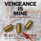 Vengeance Is Mine by Reavis Z. Wortham