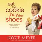 Eat the Cookie … Buy the Shoes by Joyce Meyer