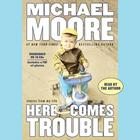 Here Comes Trouble by Michael Moore
