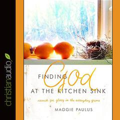 Finding God at the Kitchen Sink by Maggie Paulus