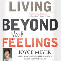 Living beyond Your Feelings by Joyce Meyer