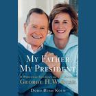 My Father, My President by Doro Bush Koch