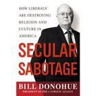 Secular Sabotage by William A. Donohue, Bill Donohue