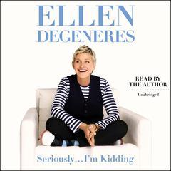Seriously…I'm Kidding by Ellen DeGeneres