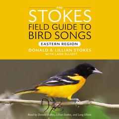 The Stokes Field Guide to Bird Songs by Donald Stokes, Lillian Stokes, Lang Elliot
